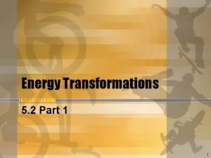 Energy Transformations 5 2 Part 1 1 Forms