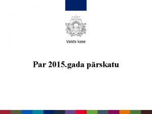 Par 2015 gada prskatu Saturs 2015 gada prskata