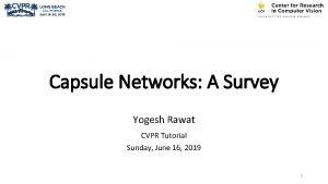 Capsule Networks A Survey Yogesh Rawat CVPR Tutorial