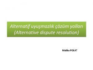 Alternatif uyumazlk zm yollar Alternative dispute resolution Malike
