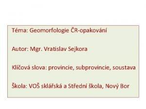 Tma Geomorfologie Ropakovn Autor Mgr Vratislav Sejkora Klov
