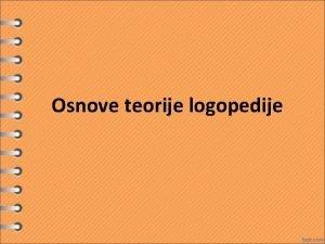 Osnove teorije logopedije Definicija logopedije Logopedija je sistem