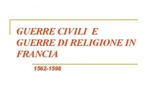 GUERRE CIVILI E GUERRE DI RELIGIONE IN FRANCIA