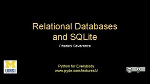 Relational Databases and SQLite Charles Severance Python for