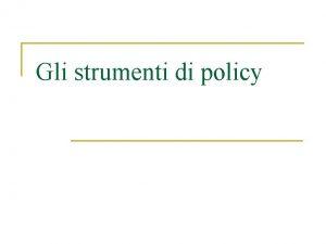 Gli strumenti di policy Cosa sono n Proposte