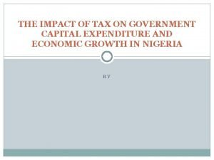 THE IMPACT OF TAX ON GOVERNMENT CAPITAL EXPENDITURE