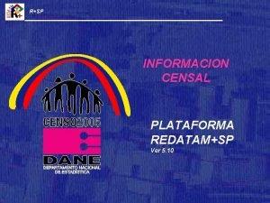 RSP INFORMACION CENSAL PLATAFORMA REDATAMSP Ver 5 10