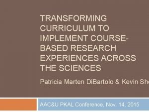 TRANSFORMING CURRICULUM TO IMPLEMENT COURSEBASED RESEARCH EXPERIENCES ACROSS