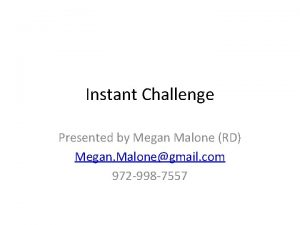Instant Challenge Presented by Megan Malone RD Megan