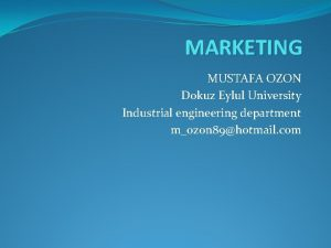 MARKETING MUSTAFA OZON Dokuz Eylul University Industrial engineering