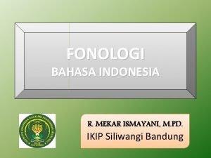 FONOLOGI BAHASA INDONESIA R MEKAR ISMAYANI M PD