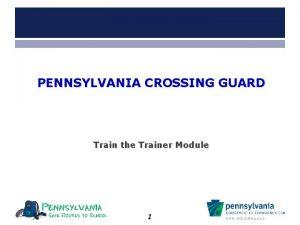 PENNSYLVANIA CROSSING GUARD Train the Trainer Module 1
