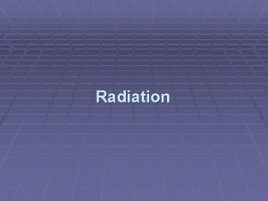 Radiation What is radiation Radiation is the emission