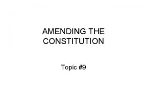 AMENDING THE CONSTITUTION Topic 9 Study Guide Questions