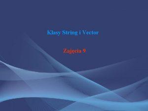 Klasy String i Vector Zajcia 9 Klasa String