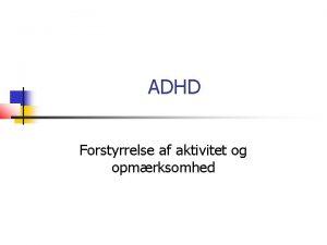 ADHD Forstyrrelse af aktivitet og opmrksomhed Diagnostiske kriterier