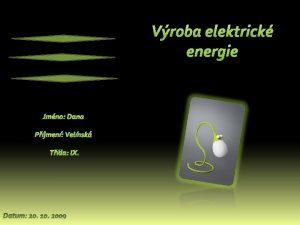 Vroba elektrick energie Jmno Dana Pjmen Velnsk Tda