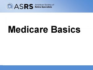 Medicare Basics The Parts of Medicare 2 Part