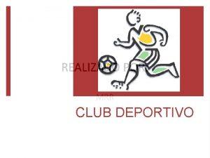 CLUB DEPORTIVO QU HACEMOS ORGANIZACIN DE DIFERENTES ACTIVIDADES