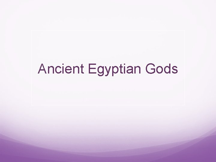 Ancient Egyptian Gods In ancient Egyptian times gods