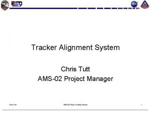 Tracker Alignment System Chris Tutt AMS02 Project Manager