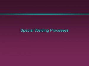 Special Welding Processes 1 Submerged Arc arc buried