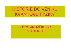 HISTORIE DO VZNIKU KVANTOV FYZIKY OD STAROVKU DO