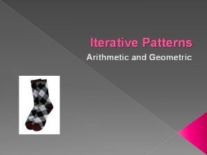 Iterative Patterns Arithmetic and Geometric Define Iterative Patterns