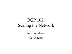 BGP 102 Scaling the Network Avi Freedman Net