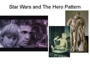 Star Wars and The Hero Pattern The Hero