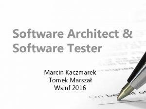 Software Architect Software Tester Marcin Kaczmarek Tomek Marsza