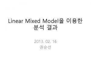 Linear Mixed Model 2013 02 16 2 Linear
