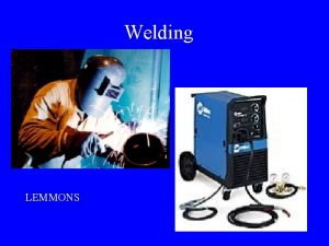 Welding LEMMONS Arc Welding fusing two or more