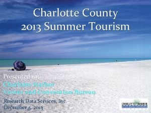 Charlotte County 2013 Summer Tourism Presented to Charlotte