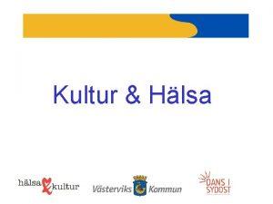 Kultur Hlsa Kultur Hlsa Samverkan mellan kulturenheten och