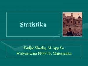Statistika Fadjar Shadiq M App Sc Widyaiswara PPPPTK