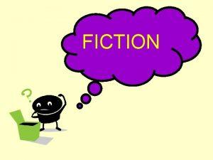 FICTION Fiction The kind of literature that deals