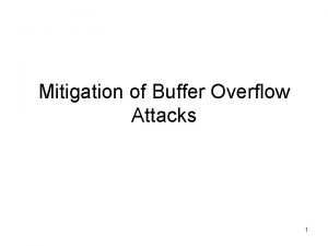 Mitigation of Buffer Overflow Attacks 1 Stack Overflow