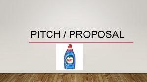 PITCH PROPOSAL FAIRY LIQUID Fairy liquid is a