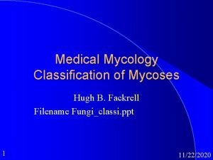 Medical Mycology Classification of Mycoses Hugh B Fackrell
