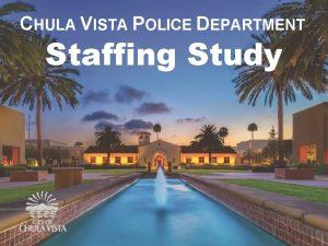 CHULA VISTA POLICE DEPARTMENT Staffing Study CHULA VISTA