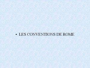 LES CONVENTIONS DE ROME Le systme de Rome
