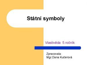 Sttn symboly Vlastivda 5 ronk Zpracovala Mgr Dana