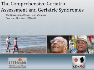 The Comprehensive Geriatric Assessment and Geriatric Syndromes The