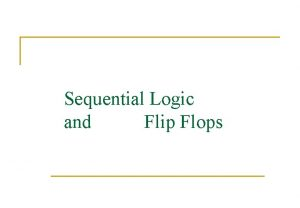 Sequential Logic and Flip Flops Sequential Logic Circuits