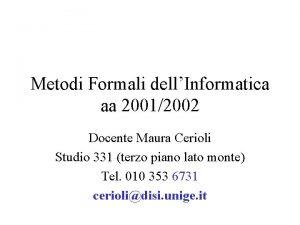 Metodi Formali dellInformatica aa 20012002 Docente Maura Cerioli