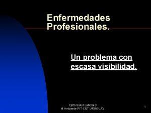 Enfermedades Profesionales Un problema con escasa visibilidad Dpto