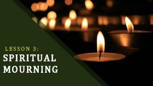 LESSON 3 SPIRITUAL MO URNING Spiritual Mourning Blessed
