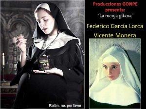 Producciones GONPE presenta La monja gitana Federico Garca