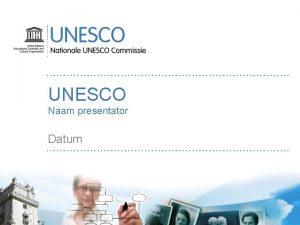 UNESCO Naam presentator Datum De missie van UNESCO